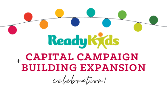 ReadyKids Capital Campaign and Building Expansion