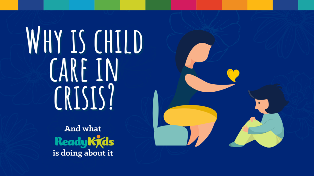 Why is child care in crisis? And what ReadyKids is doing about it