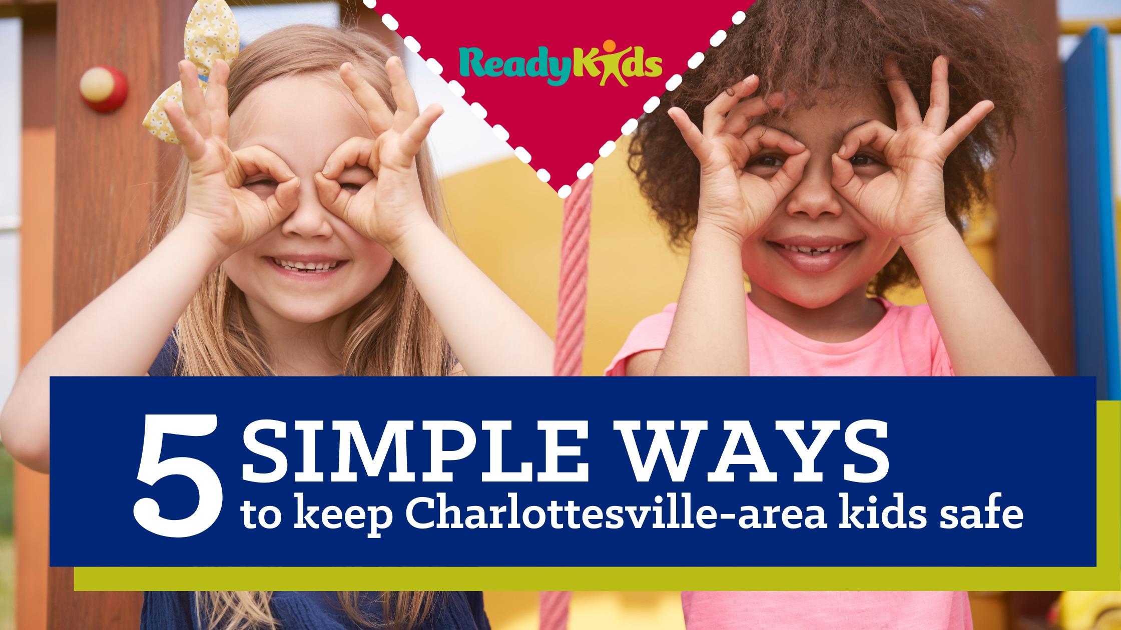 5 simple ways to keep Charlottesville-area kids safe